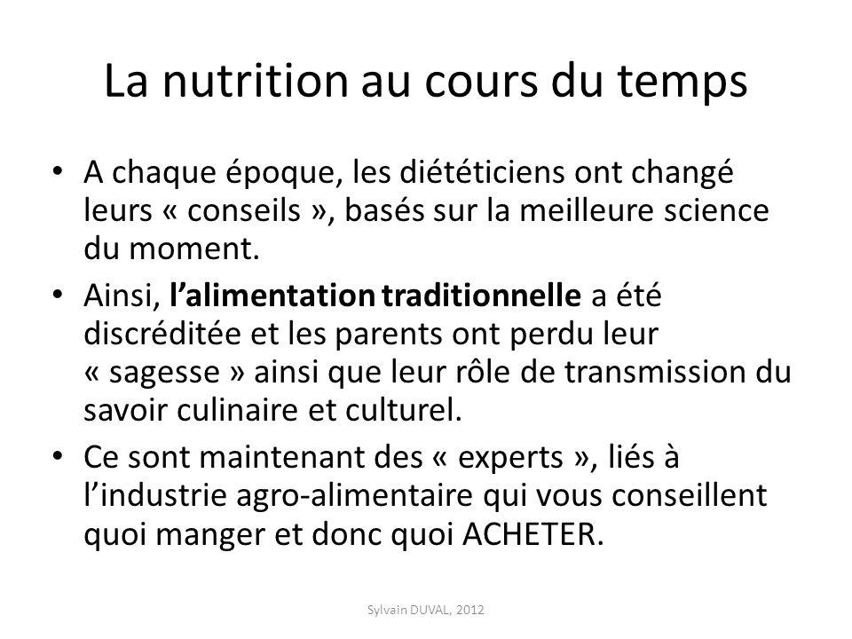 La nutrition au cours du temps A chaque époque, les diététiciens ont changé leurs « conseils », basés sur la meilleure science du moment.