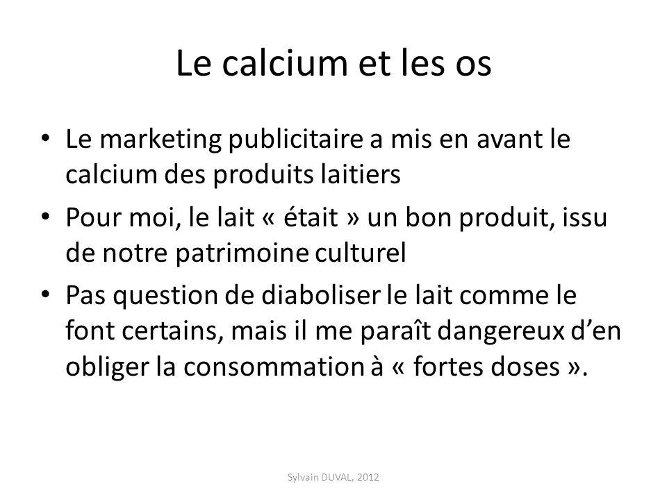 Le calcium et les os Le marketing publicitaire a mis en avant le calcium des produits laitiers Pour moi, le lait « était » un bon produit, issu de not