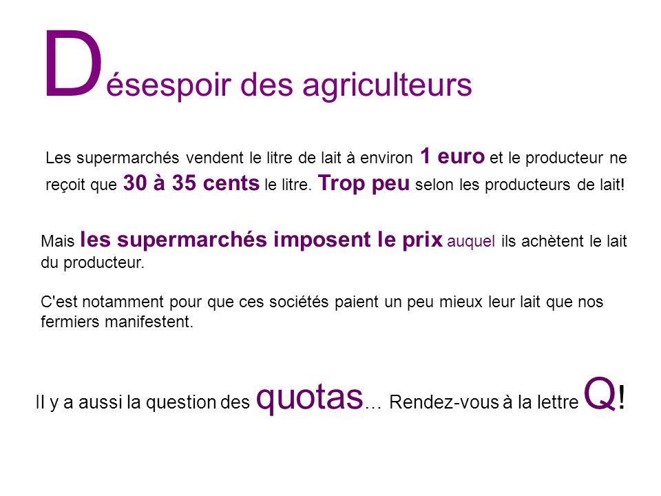 D ésespoir des agriculteurs Mais les supermarchés imposent le prix auquel ils achètent le lait du producteur. C'est notamment pour que ces sociétés pa