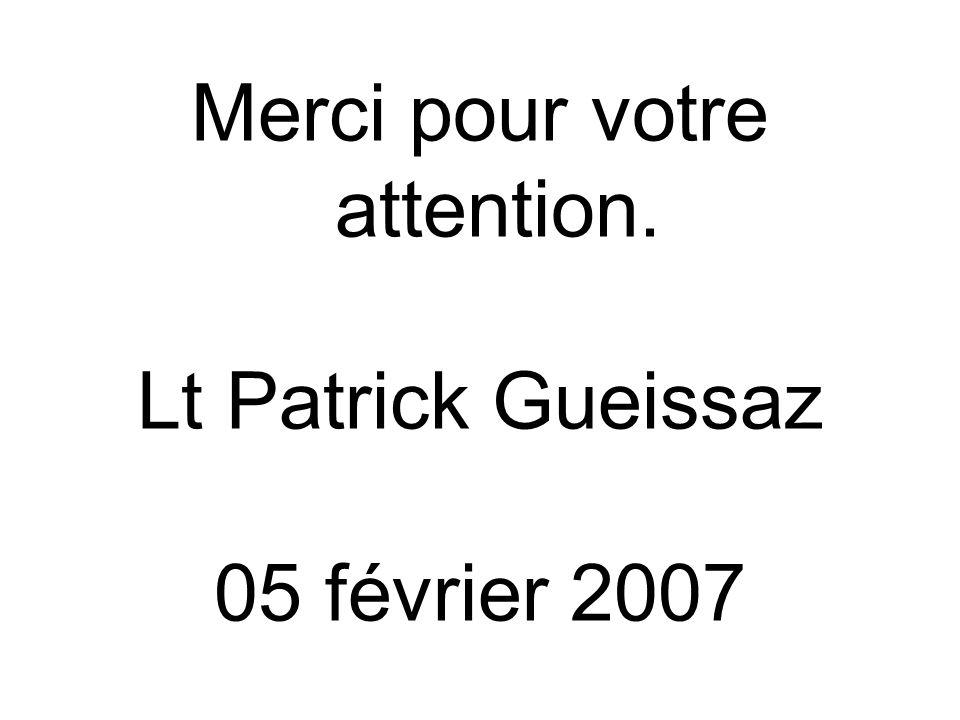 Merci pour votre attention. Lt Patrick Gueissaz 05 février 2007