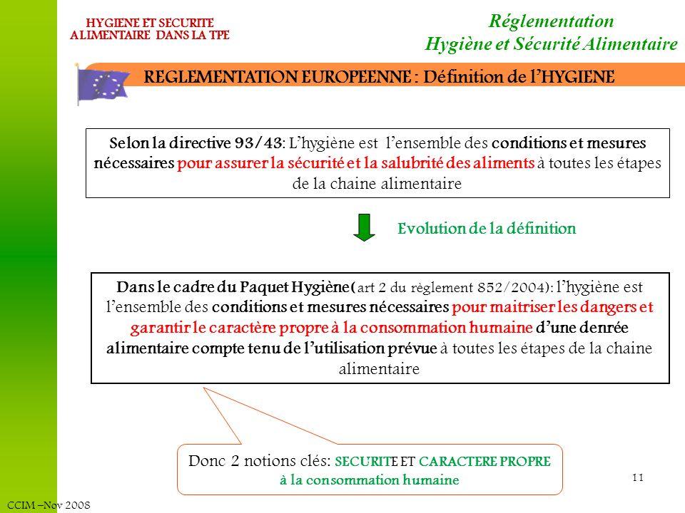 CCIM –Nov 2008 HYGIENE ET SECURITE ALIMENTAIRE DANS LA TPE 11 Selon la directive 93/43: Lhygiène est lensemble des conditions et mesures nécessaires p