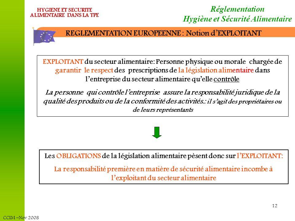 CCIM –Nov 2008 HYGIENE ET SECURITE ALIMENTAIRE DANS LA TPE 12 EXPLOITANT du secteur alimentaire: Personne physique ou morale chargée de garantir le re