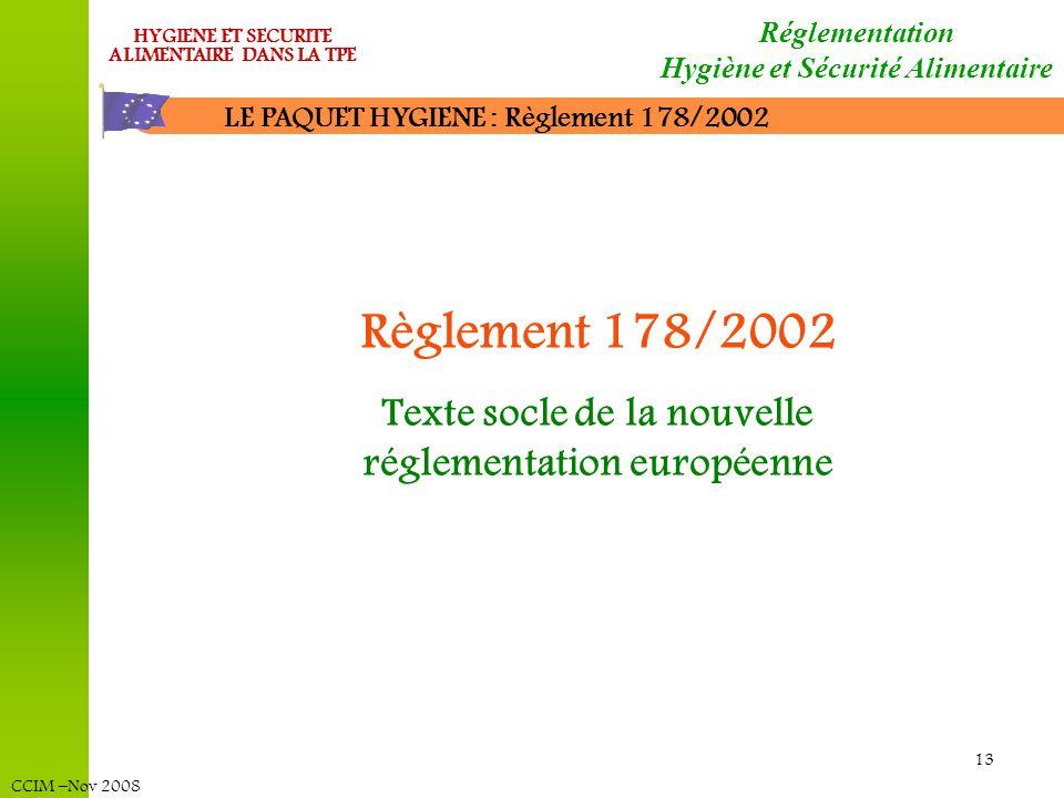CCIM –Nov 2008 HYGIENE ET SECURITE ALIMENTAIRE DANS LA TPE 13 LE PAQUET HYGIENE : Règlement 178/2002 Réglementation Hygiène et Sécurité Alimentaire Rè