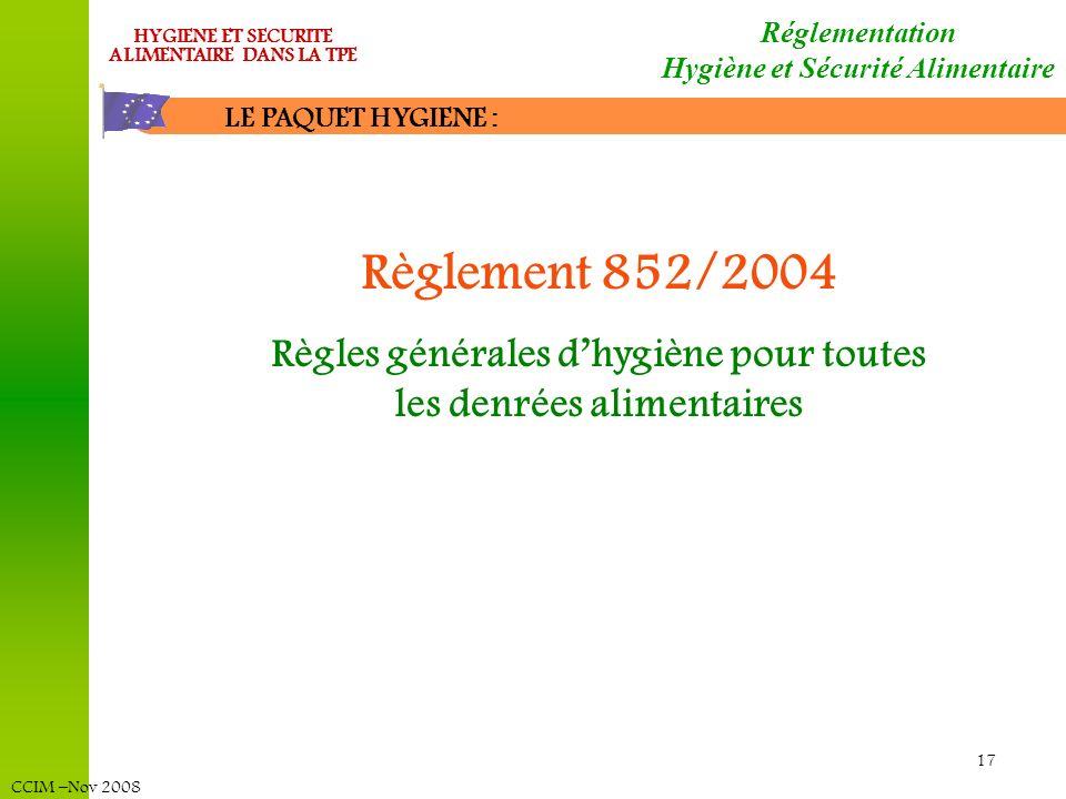CCIM –Nov 2008 HYGIENE ET SECURITE ALIMENTAIRE DANS LA TPE 17 LE PAQUET HYGIENE : Réglementation Hygiène et Sécurité Alimentaire Règlement 852/2004 Rè
