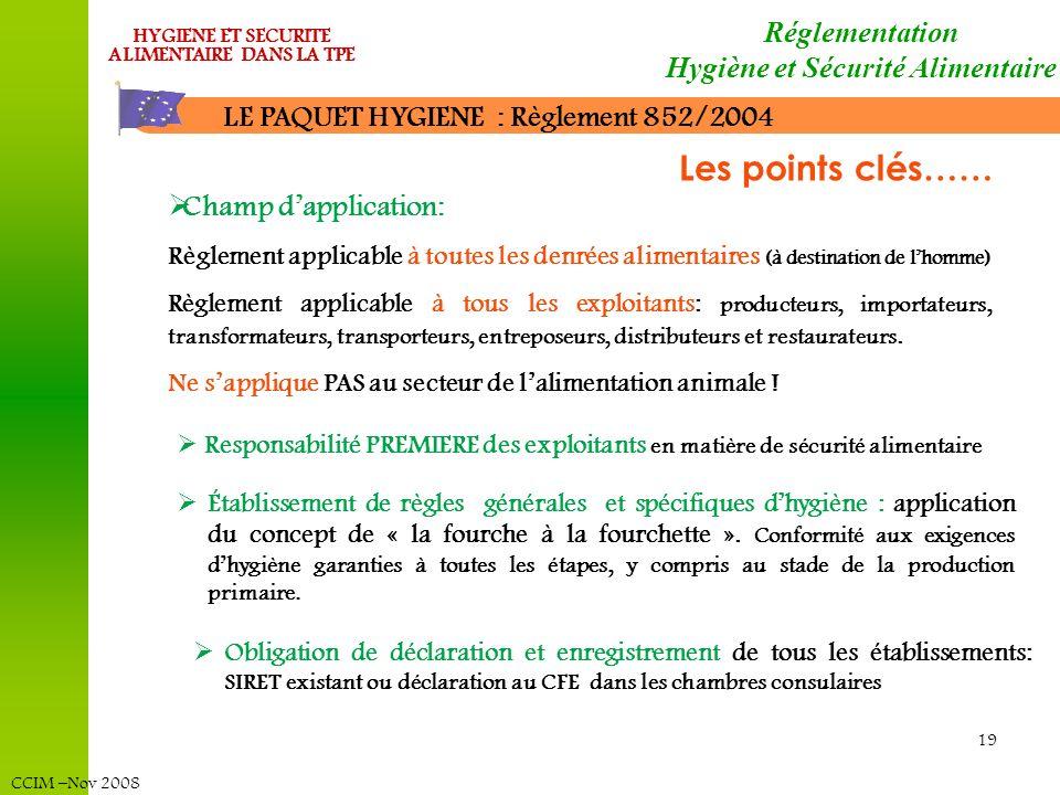 CCIM –Nov 2008 HYGIENE ET SECURITE ALIMENTAIRE DANS LA TPE 19 LE PAQUET HYGIENE : Règlement 852/2004 Obligation de déclaration et enregistrement de to