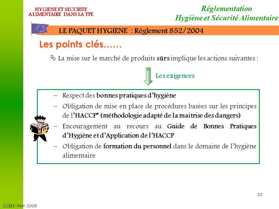 CCIM –Nov 2008 HYGIENE ET SECURITE ALIMENTAIRE DANS LA TPE 20 –Respect des bonnes pratiques dhygiène –Obligation de mise en place de procédures basées