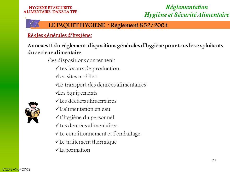 CCIM –Nov 2008 HYGIENE ET SECURITE ALIMENTAIRE DANS LA TPE 21 LE PAQUET HYGIENE : Règlement 852/2004 Règles générales dhygiène: Annexes II du règlemen
