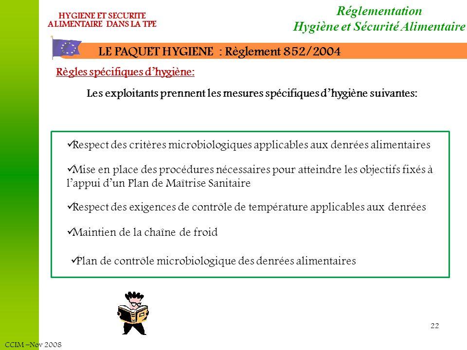 CCIM –Nov 2008 HYGIENE ET SECURITE ALIMENTAIRE DANS LA TPE 22 LE PAQUET HYGIENE : Règlement 852/2004 Règles spécifiques dhygiène: Les exploitants pren
