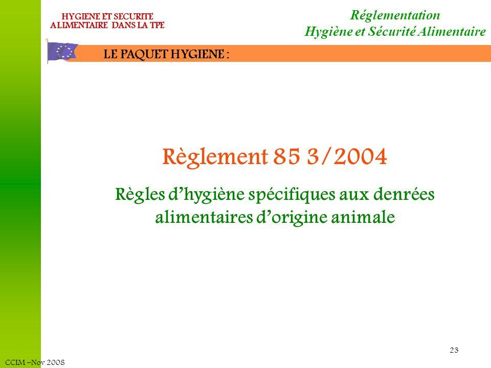 CCIM –Nov 2008 HYGIENE ET SECURITE ALIMENTAIRE DANS LA TPE 23 LE PAQUET HYGIENE : Réglementation Hygiène et Sécurité Alimentaire Règlement 85 3/2004 R