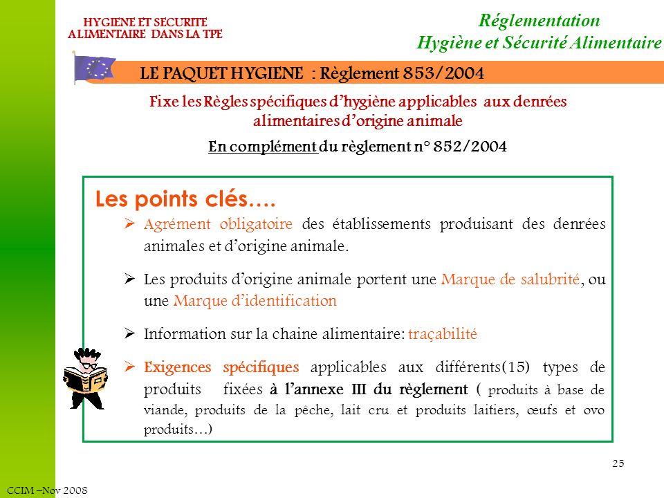 CCIM –Nov 2008 HYGIENE ET SECURITE ALIMENTAIRE DANS LA TPE 25 Agrément obligatoire des établissements produisant des denrées animales et dorigine anim
