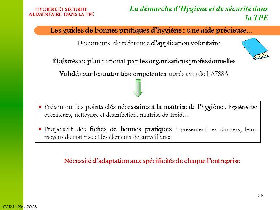 CCIM –Nov 2008 HYGIENE ET SECURITE ALIMENTAIRE DANS LA TPE 38 Les guides de bonnes pratiques dhygiène : une aide précieuse... Documents de référence d