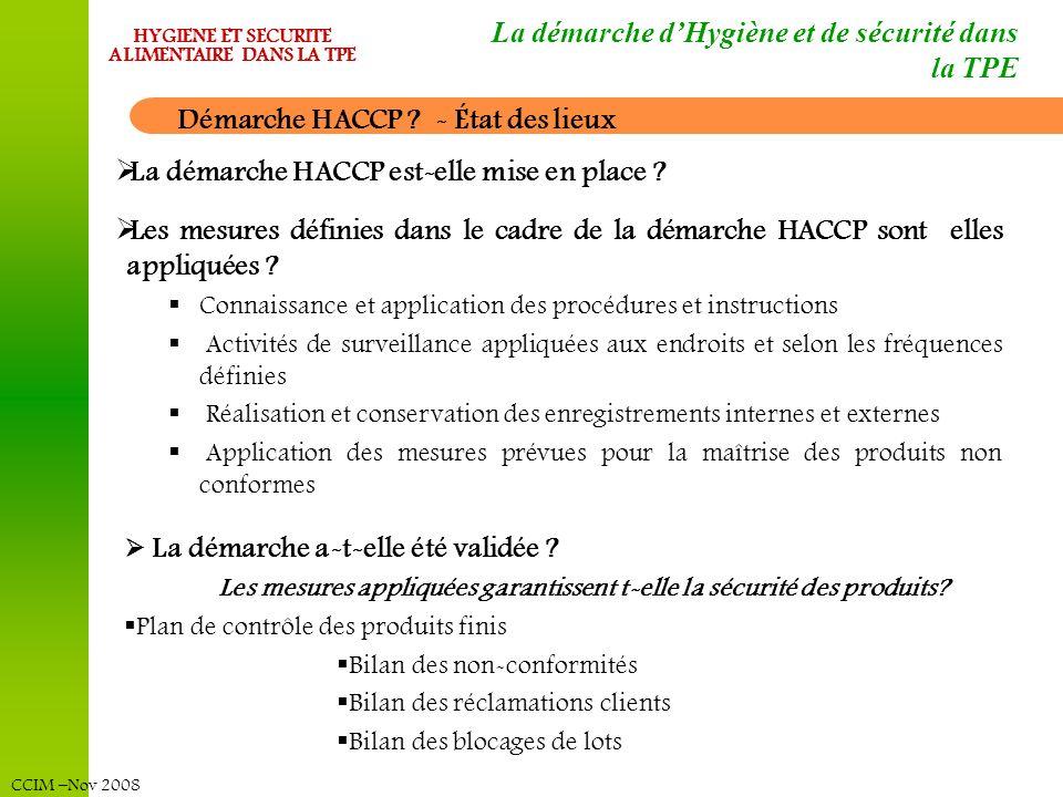 CCIM –Nov 2008 HYGIENE ET SECURITE ALIMENTAIRE DANS LA TPE La démarche dHygiène et de sécurité dans la TPE Démarche HACCP ? - État des lieux Les mesur