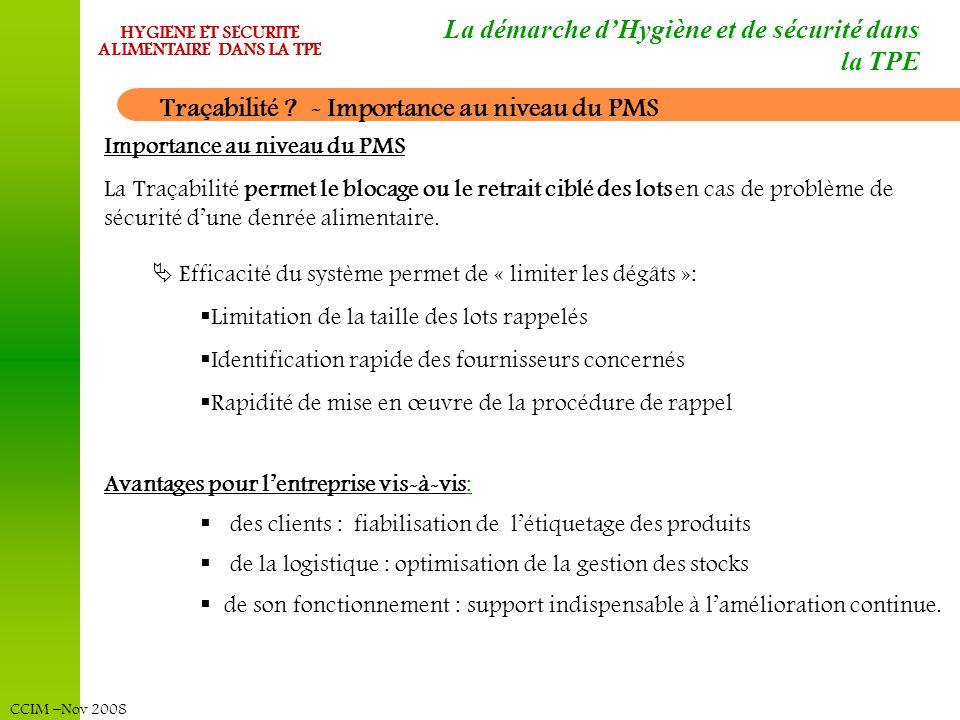 CCIM –Nov 2008 HYGIENE ET SECURITE ALIMENTAIRE DANS LA TPE La démarche dHygiène et de sécurité dans la TPE Traçabilité ? - Importance au niveau du PMS