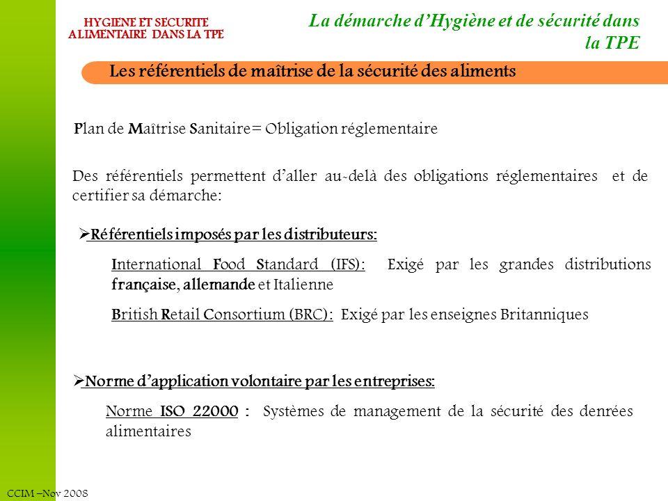 CCIM –Nov 2008 HYGIENE ET SECURITE ALIMENTAIRE DANS LA TPE La démarche dHygiène et de sécurité dans la TPE Les référentiels de maîtrise de la sécurité