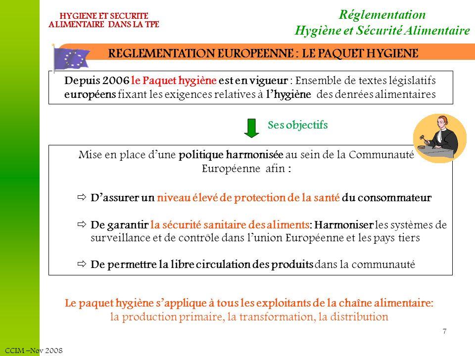 CCIM –Nov 2008 HYGIENE ET SECURITE ALIMENTAIRE DANS LA TPE La démarche dHygiène et de sécurité dans la TPE Les référentiels de maîtrise de la sécurité des aliments Plan de Maîtrise Sanitaire= Obligation réglementaire Des référentiels permettent daller au-delà des obligations réglementaires et de certifier sa démarche: Référentiels imposés par les distributeurs: International Food Standard (IFS): Exigé par les grandes distributions française, allemande et Italienne British Retail Consortium (BRC): Exigé par les enseignes Britanniques Norme dapplication volontaire par les entreprises: Norme ISO 22000 : Systèmes de management de la sécurité des denrées alimentaires