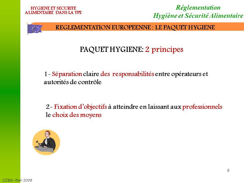 CCIM –Nov 2008 HYGIENE ET SECURITE ALIMENTAIRE DANS LA TPE 8 REGLEMENTATION EUROPEENNE : LE PAQUET HYGIENE Réglementation Hygiène et Sécurité Alimenta