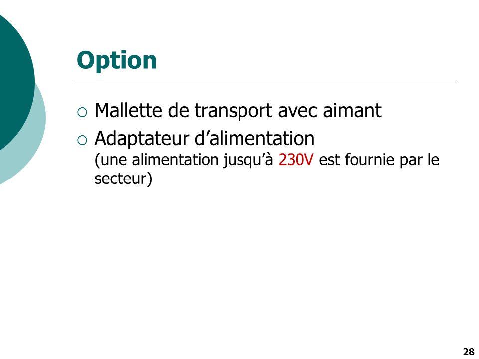 28 Option Mallette de transport avec aimant Adaptateur dalimentation (une alimentation jusquà 230V est fournie par le secteur)