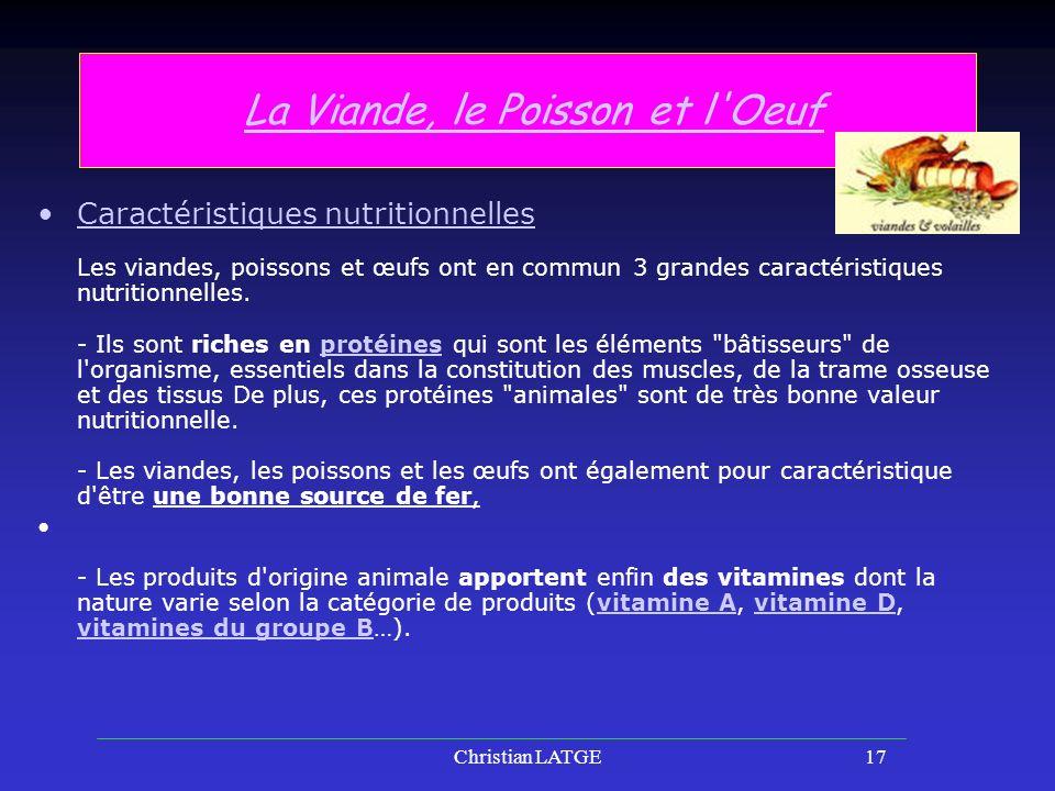 Christian LATGE17 La Viande, le Poisson et l OeufLa Viande, le Poisson et l Oeuf Caractéristiques nutritionnelles Les viandes, poissons et œufs ont en commun 3 grandes caractéristiques nutritionnelles.