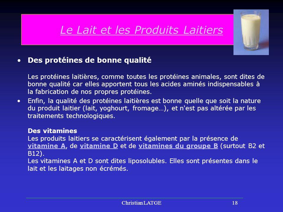 Christian LATGE18 Le Lait et les Produits Laitiers Des protéines de bonne qualité Les protéines laitières, comme toutes les protéines animales, sont dites de bonne qualité car elles apportent tous les acides aminés indispensables à la fabrication de nos propres protéines.