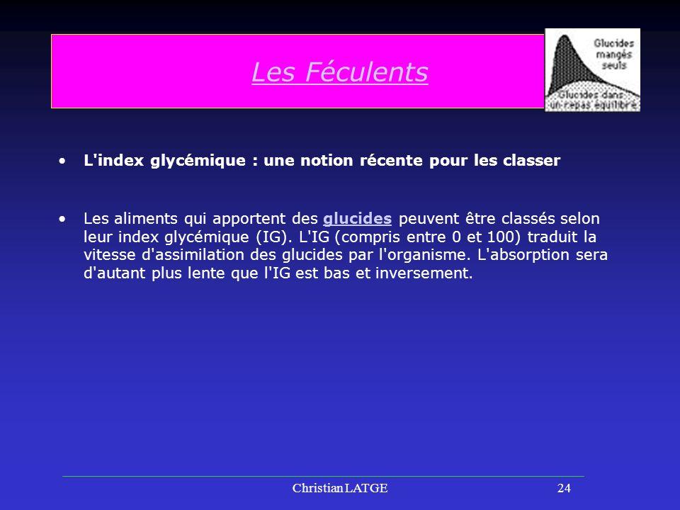 Christian LATGE24 Les Féculents L index glycémique : une notion récente pour les classer Les aliments qui apportent des glucides peuvent être classés selon leur index glycémique (IG).