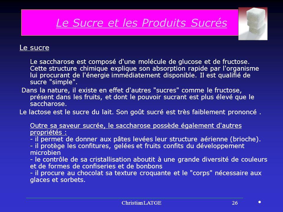 Christian LATGE26 Le Sucre et les Produits Sucrés Le sucre Le saccharose est composé d une molécule de glucose et de fructose.