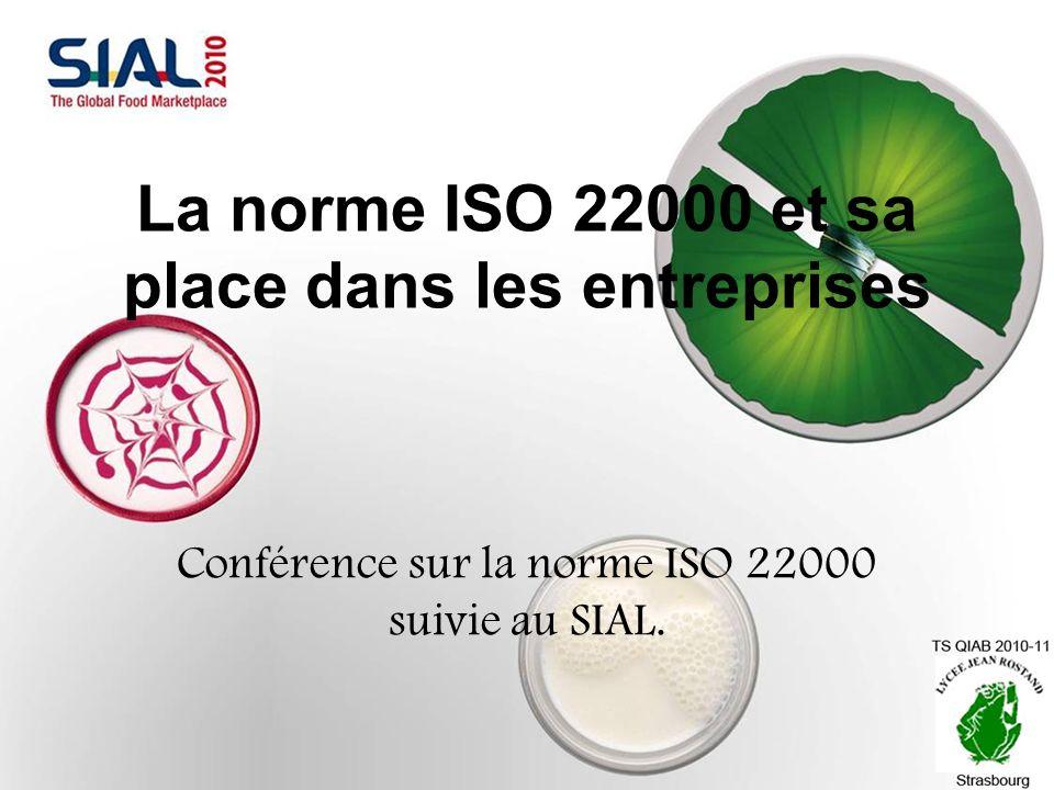 La norme ISO 22000 et sa place dans les entreprises Conférence sur la norme ISO 22000 suivie au SIAL.