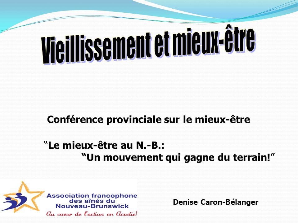 Conférence provinciale sur le mieux-être Le mieux-être au N.-B.: Un mouvement qui gagne du terrain! Denise Caron-Bélanger