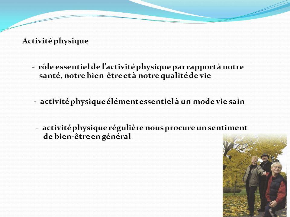 Activité physique - rôle essentiel de lactivité physique par rapport à notre santé, notre bien-être et à notre qualité de vie - activité physique élément essentiel à un mode vie sain - activité physique régulière nous procure un sentiment de bien-être en général