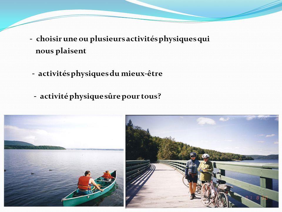 - choisir une ou plusieurs activités physiques qui nous plaisent - activités physiques du mieux-être - activité physique sûre pour tous?