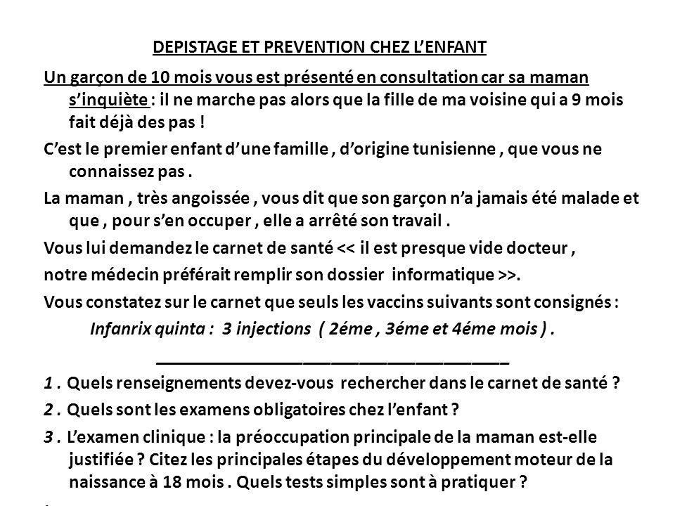 DEPISTAGE ET PREVENTION CHEZ LENFANT Un garçon de 10 mois vous est présenté en consultation car sa maman sinquiète : il ne marche pas alors que la fil