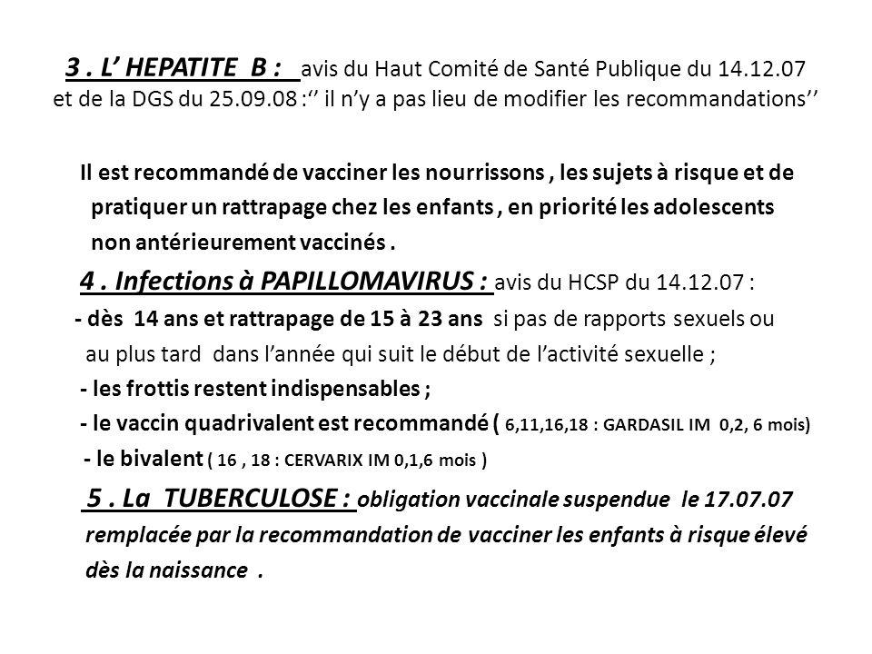 3. L HEPATITE B : avis du Haut Comité de Santé Publique du 14.12.07 et de la DGS du 25.09.08 : il ny a pas lieu de modifier les recommandations Il est