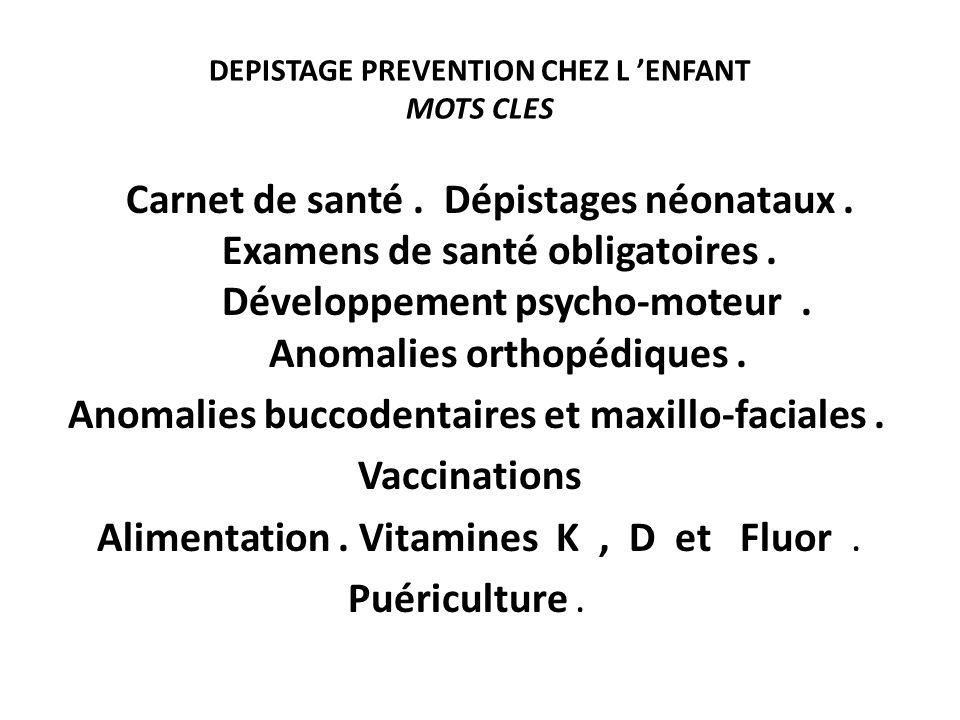 DEPISTAGE PREVENTION CHEZ L ENFANT MOTS CLES Carnet de santé. Dépistages néonataux. Examens de santé obligatoires. Développement psycho-moteur. Anomal