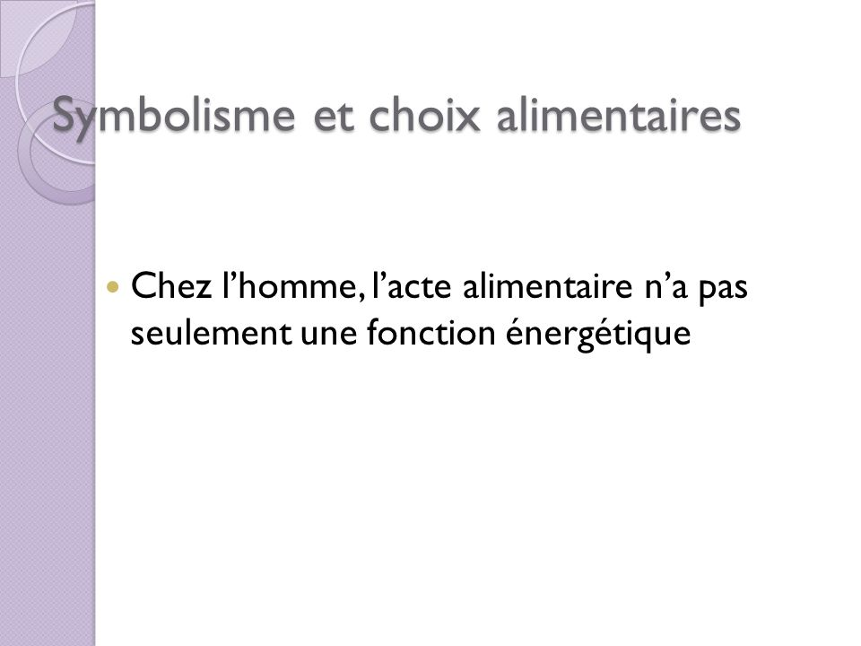 Symbolisme et choix alimentaires Chez lhomme, lacte alimentaire na pas seulement une fonction énergétique