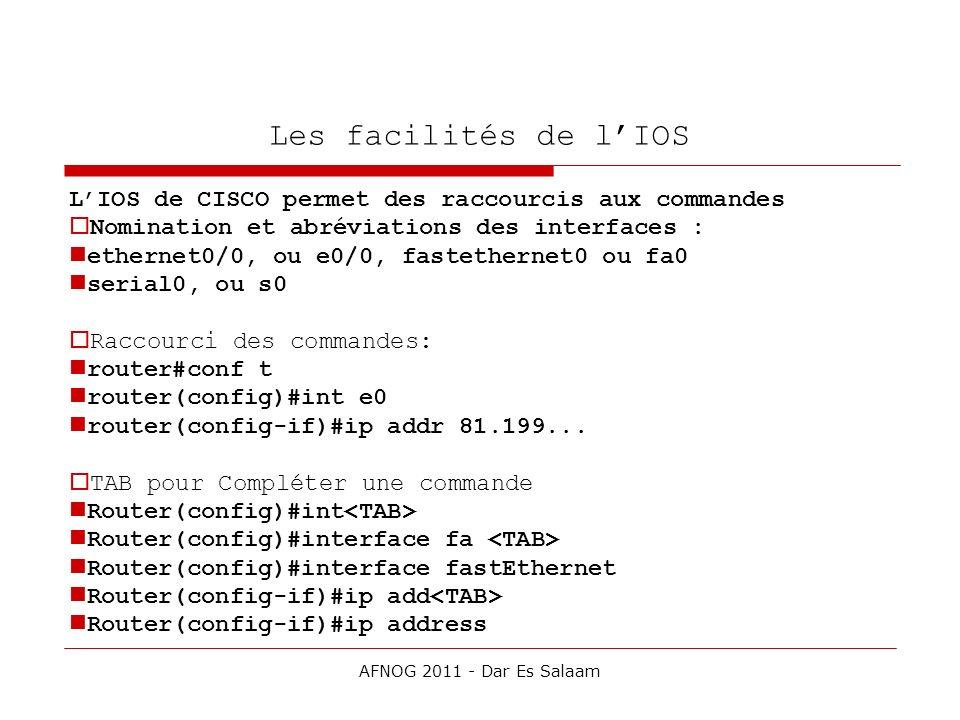Les facilités de lIOS LIOS de CISCO permet des raccourcis aux commandes Nomination et abréviations des interfaces : ethernet0/0, ou e0/0, fastethernet