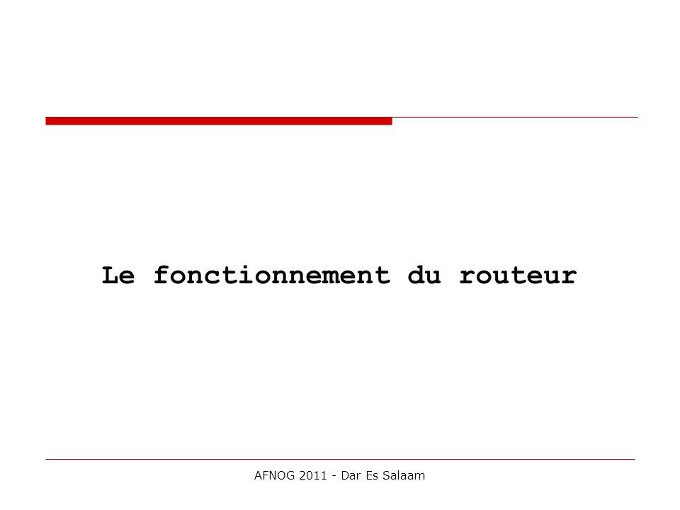 Le fonctionnement du routeur AFNOG 2011 - Dar Es Salaam