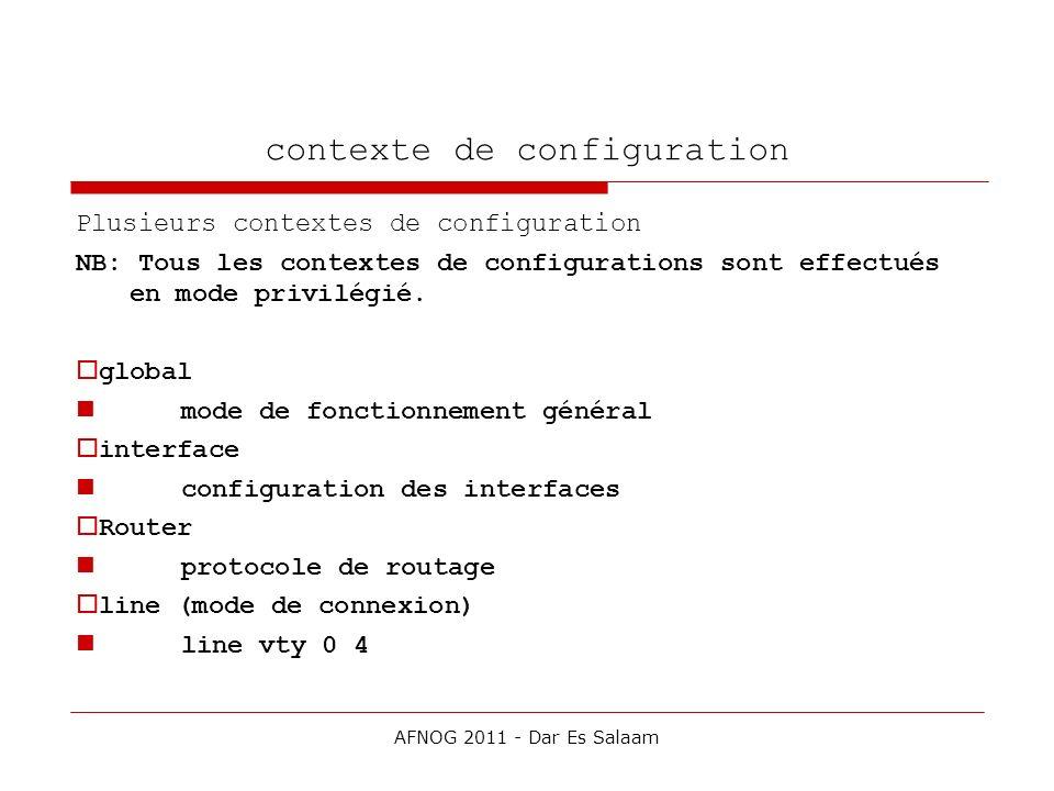 contexte de configuration Plusieurs contextes de configuration NB: Tous les contextes de configurations sont effectués en mode privilégié. global mode