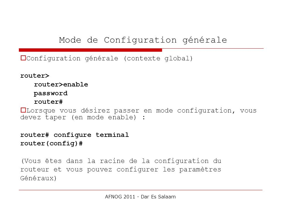 Mode de Configuration générale Configuration générale (contexte global) router> router>enable password router# Lorsque vous désirez passer en mode con