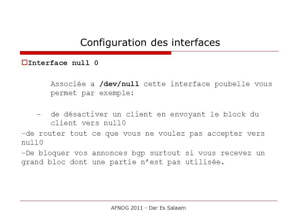 Configuration des interfaces Interface null 0 Associée a /dev/null cette interface poubelle vous permet par exemple: -de désactiver un client en envoy