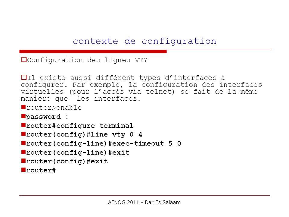 contexte de configuration Configuration des lignes VTY Il existe aussi différent types dinterfaces à configurer. Par exemple, la configuration des int
