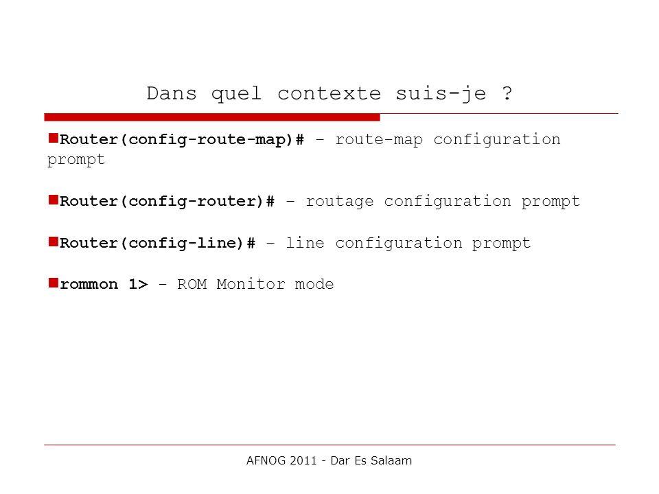 Dans quel contexte suis-je ? Router(config-route-map)# – route-map configuration prompt Router(config-router)# – routage configuration prompt Router(c