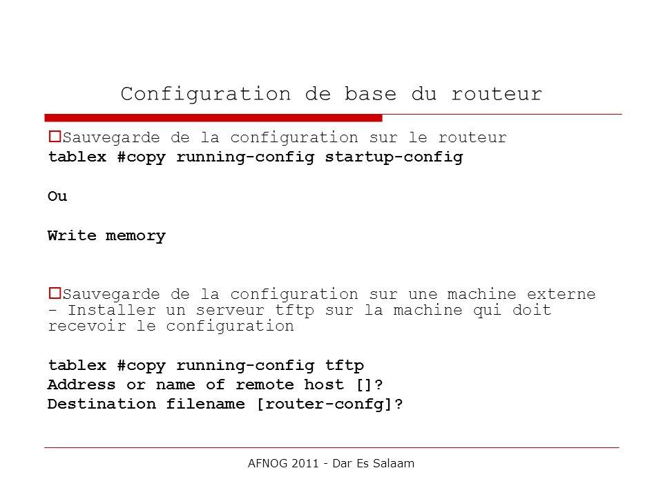 Configuration de base du routeur Sauvegarde de la configuration sur le routeur tablex #copy running-config startup-config Ou Write memory Sauvegarde d