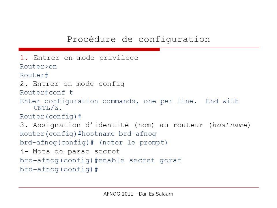 Procédure de configuration 1.Entrer en mode privilege Router>en Router# 2. Entrer en mode config Router#conf t Enter configuration commands, one per l