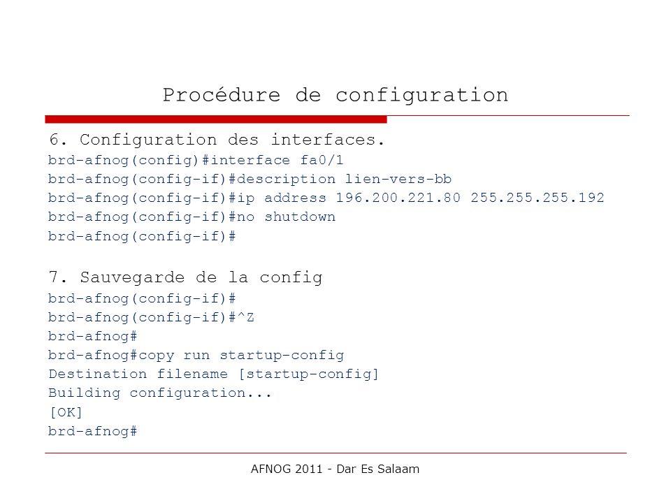 Procédure de configuration 6. Configuration des interfaces. brd-afnog(config)#interface fa0/1 brd-afnog(config-if)#description lien-vers-bb brd-afnog(