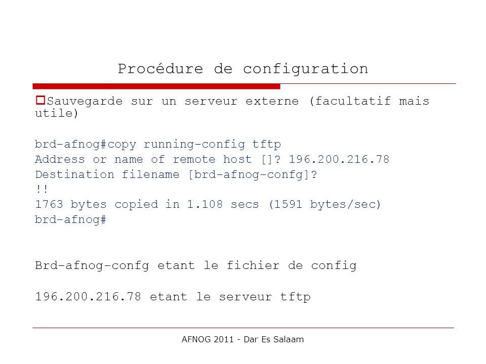 Procédure de configuration Sauvegarde sur un serveur externe (facultatif mais utile) brd-afnog#copy running-config tftp Address or name of remote host