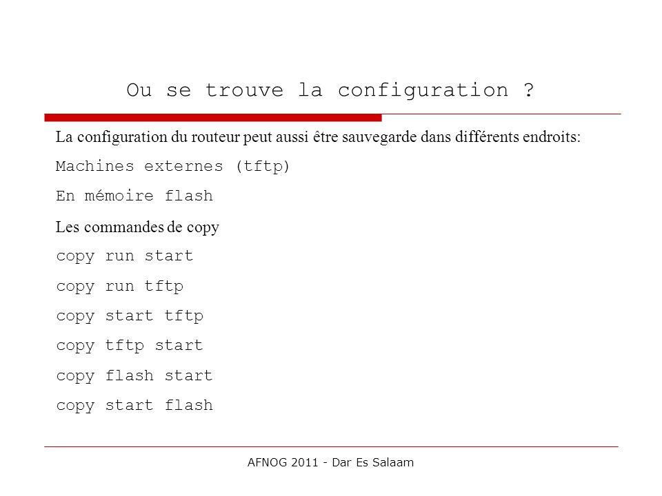 Ou se trouve la configuration ? La configuration du routeur peut aussi être sauvegarde dans différents endroits: Machines externes (tftp) En mémoire f