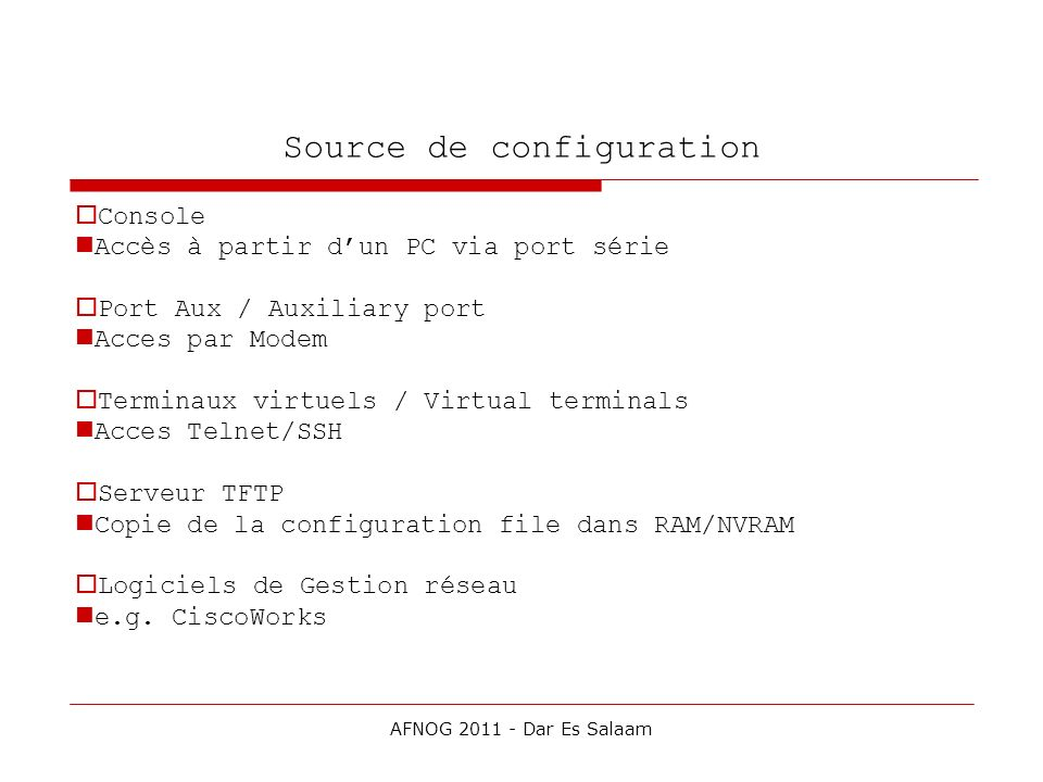 Source de configuration Console Accès à partir dun PC via port série Port Aux / Auxiliary port Acces par Modem Terminaux virtuels / Virtual terminals
