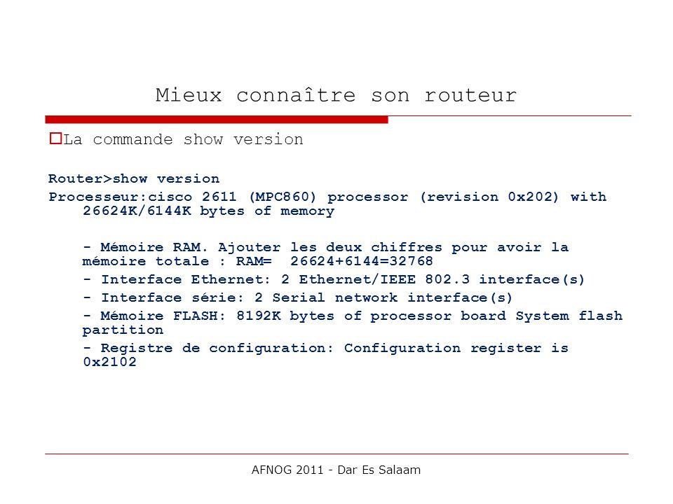 Mieux connaître son routeur La commande show version Router>show version Processeur:cisco 2611 (MPC860) processor (revision 0x202) with 26624K/6144K b