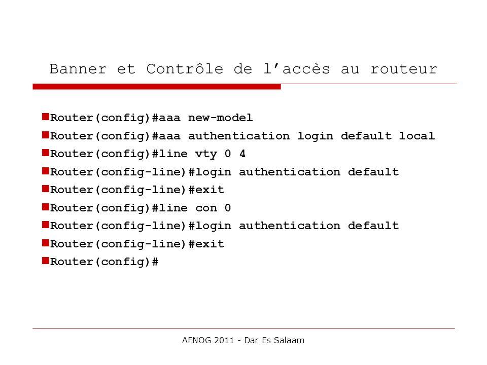Banner et Contrôle de laccès au routeur Router(config)#aaa new-model Router(config)#aaa authentication login default local Router(config)#line vty 0 4