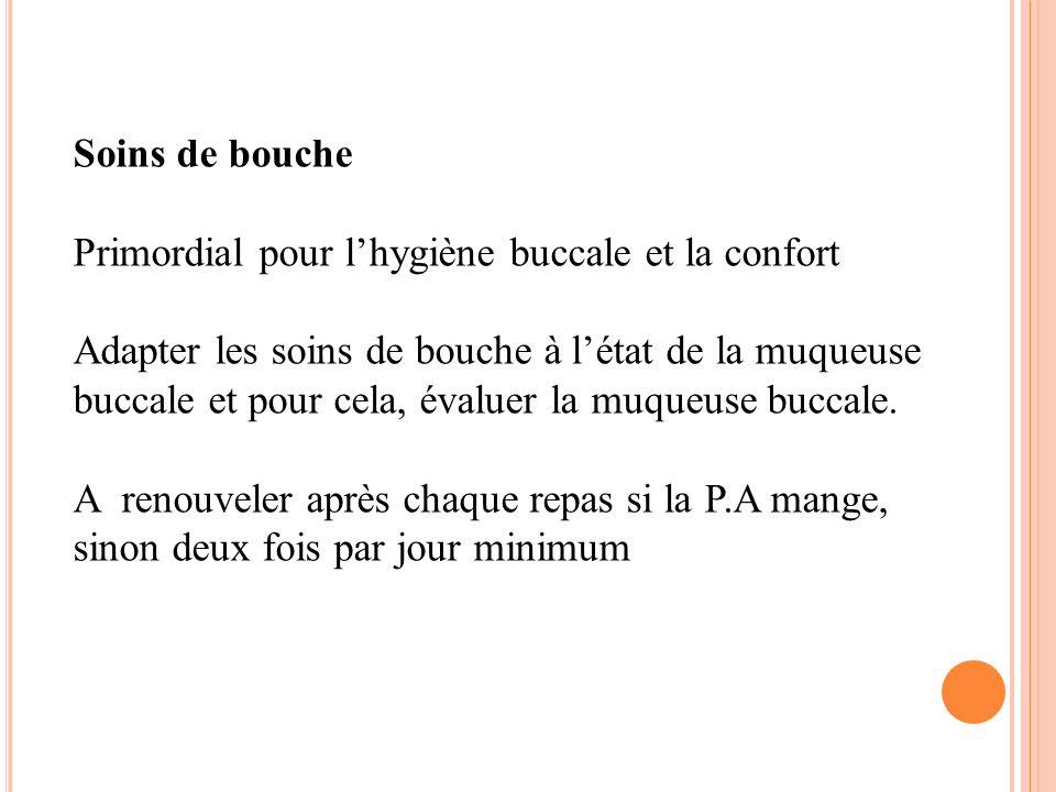 Soins de bouche Primordial pour lhygiène buccale et la confort Adapter les soins de bouche à létat de la muqueuse buccale et pour cela, évaluer la muq