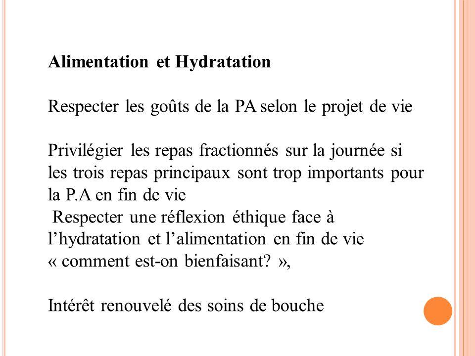 Alimentation et Hydratation Respecter les goûts de la PA selon le projet de vie Privilégier les repas fractionnés sur la journée si les trois repas pr